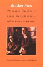 Brother Men : The Correspondence of Edgar Rice Burroughs and Herbert T. Weston - Edgar Rice Burroughs