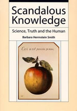 Scandalous Knowledge : Science, Truth and the Human - Professor Barbara Herrnstein Smith