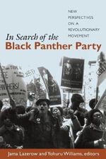 In Search of the Black Panther Party : New Perspectives on a Revolutionary Movement