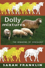 Dolly Mixtures : The Remaking of Genealogy - Sarah Franklin
