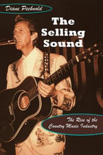 The Selling Sound : The Rise of the Country Music Industry - Diane Pecknold