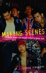 Making Scenes : Reggae, Punk, and Death Metal in 1990s Bali - Emma Baulch