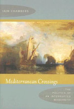 Mediterranean Crossings : The Politics of an Interrupted Modernity - Iain Chambers