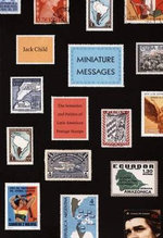 Miniature Messages : The Semiotics and Politics of Latin American Postage Stamps - Jack Child