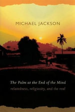 The Palm at the End of the Mind : Relatedness, Religiosity, and the Real - Michael Jackson