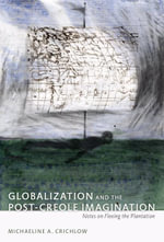 Globalization and the Post-Creole Imagination : Notes on Fleeing the Plantation - Michaeline A. Crichlow