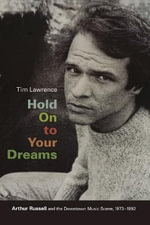 Hold on to Your Dreams : Arthur Russell and the Downtown Music Scene, 1973-1992 - Tim Lawrence