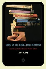 Bring on the Books for Everybody : How Literary Culture Became Popular Culture - Jim Collins