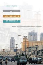 The Appearances of Memory : Mnemonic Practices of Architecture and Urban Form in Indonesia - Abidin Kusno