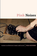Pink Noises : Women on Electronic Music and Sound - Tara Rodgers