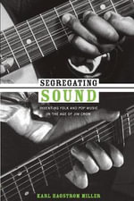 Segregating Sound : Inventing Folk and Pop Music in the Age of Jim Crow - Karl Miller