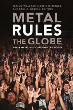 Metal Rules the Globe : Heavy Metal Music Around the World