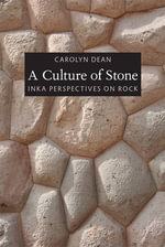 A Culture of Stone : Inka Perspectives on Rock - Carolyn Dean