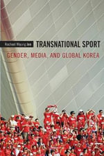 Transnational Sport : Gender, Media, and Global Korea - Rachael Miyung Joo