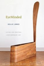 EyeMinded : Living and Writing Contemporary Art - Kellie Jones