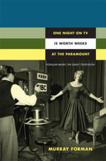 One Night on TV is Worth Weeks at the Paramount : Popular Music on Early Television - Murray Forman