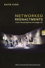 Networked Reenactments : Stories Transdisciplinary Knowledges Tell - Katie King