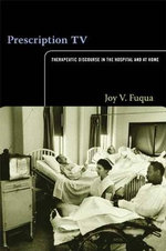 Prescription TV : Therapeutic Discourse in the Hospital and at Home - Joy V. Fuqua