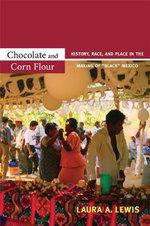 Chocolate and Corn Flour : History, Race, and Place in the Making of