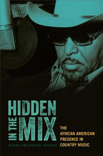 Hidden in the Mix : The African American Presence in Country Music - Diane Pecknold
