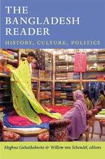 The Bangladesh Reader : History, Culture, Politics