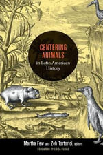 Centering Animals in Latin American History : Writing Animals into Latin American History