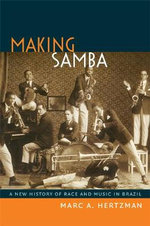 Making Samba : A New History of Race and Music in Brazil - Marc A. Hertzman
