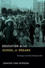 Education in the School of Dreams : Travelogues and Early Nonfiction Film - Jennifer Lynn Peterson