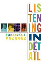 Listening in Detail : Performances of Cuban Music - Alexandra T. Vazquez