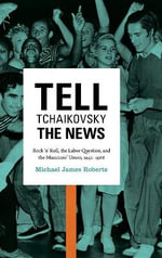 Tell Tchaikovsky the News : Rock 'n' Roll, the Labor Question, and the Musicians' Union, 1942-1968 - Michael James Roberts