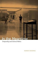 In the Meantime : Temporality and Cultural Politics - Sarah Sharma