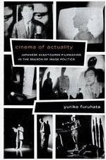Cinema of Actuality : Japanese Avant-Garde Filmmaking in the Season of Image Politics - Yuriko Furuhata