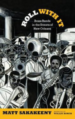 Roll with it : Brass Bands in the Streets of New Orleans - Matt Sakakeeny
