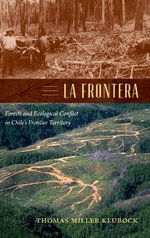 La Frontera : Forests and Ecological Conflict in Chile's Frontier Territory - Thomas Miller Klubock