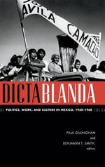 Dictablanda : Politics, Work, and Culture in Mexico, 1938-1968