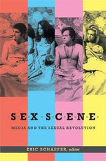 Sex Scene : Media and the Sexual Revolution