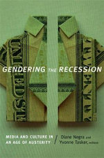 Gendering the Recession : Media and Culture in an Age of Austerity
