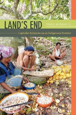 Land's End : Capitalist Relations on an Indigenous Frontier - Tania Murray Li