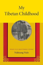 My Tibetan Childhood : When Ice Shattered Stone - Naktsang Nulo