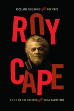 Roy Cape : A Life on the Calypso and Soca Bandstand - Jocelyne Guilbault