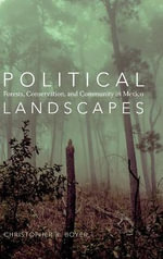 Political Landscapes : Forests, Conservation, and Community in Mexico - Christopher R Boyer