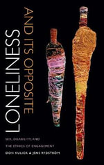 Loneliness and its Opposite : Sex, Disability, and the Ethics of Engagement - Don Kulick