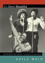 It's Been Beautiful : Soul! and Black Power Television - Gayle Wald