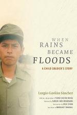 When Rains Became Floods : A Child Soldier's Story - Lurgio Gavilan Sanchez