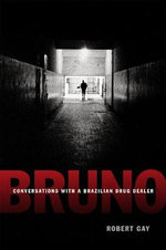 Bruno : Conversations with a Brazilian Drug Dealer - Robert Gay