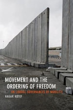Movement and the Ordering of Freedom : On Liberal Governances of Mobility - Hagar Kotef