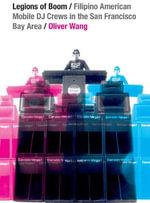 Legions of Boom : Filipino American Mobile DJ Crews in the San Francisco Bay Area - Oliver Wang