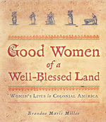 Good Women of a Well-blessed Land : Women's Lives in Colonial America - Brandon Marie Miller