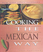 Cooking the Mexican Way : Revised and Expanded to Include New Low-Fat and Vegetarian Recipes - Rosa Coronado