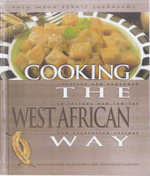 Cooking the West African Way : Revised and Expanded to Include New Low-Fat and Vegetarian Recipes - Bertha Vining Montgomery